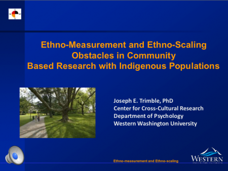 Ethno-measurement and Ethno-scaling Obstacles in Community Based Research with Indigenous Populations by  Joseph E. Trimble, Western Washington University