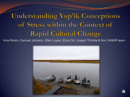 Understanding Yup'ik Conceptions of Stress within the Context of  Rapid Cultural Change by  Inna D. Rivkin, Samuel Johnson, Ellen D. S. Lopez, Eliza Orr & Joseph Trimble